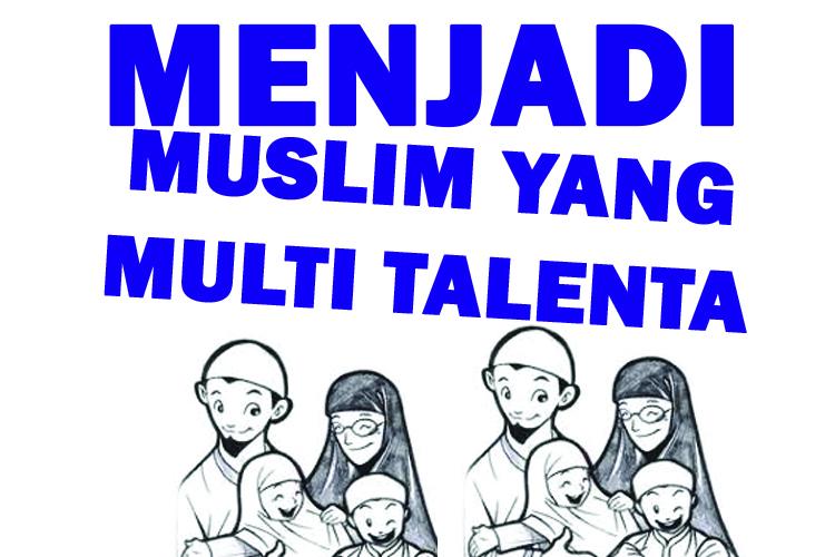 Menjadi Seorang Muslim Yang Multi Talenta Yayasan Ar Risalah